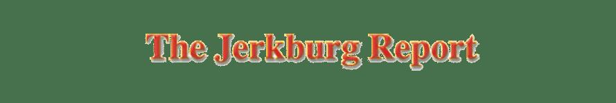 The Jerkburg Report