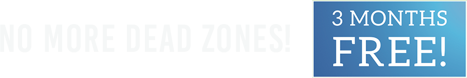 No more dead zones!