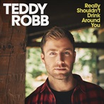 Teddy Robb  'Really Shouldn't Drink Around You'